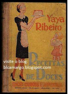 ANOS DOURADOS: IMAGENS & FATOS: IMAGENS - Velharia: Livro de Culinária A autora deixou outros livros, hoje clássicos, da culinária dos anos 30 a 50 (cujas receitas ainda são publicadas).