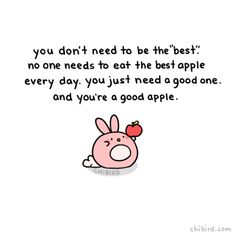 """chibird: """"You're a good apple, who deserves good things and doesn't need the societal pressure to be the best (unless that helps you! Cute Inspirational Quotes, Cute Quotes, Happy Quotes, Motivational Quotes, Kawaii Quotes, The Words, Happy Thoughts, Positive Thoughts, Deep Thoughts"""