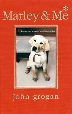 Marley & Me Life and Love with the World's Worst Dog by John Grogan