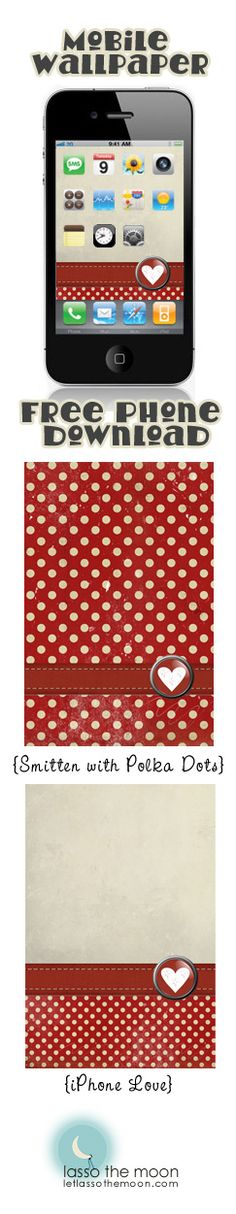 {Free Wallpaper Download} Two mobile Valentine versions: iPhone Love & Smitten with Polka Dots. *So cute. ;-)