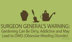 gardening sign: Surgeon General's warning: gardening can be dirty, addictive, and may lead to OWD (obsessive weeding disorder).