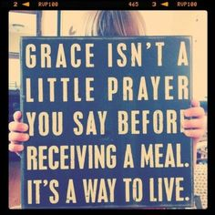 Grace isn't a little prayer you say before receiving a meal it's a way of life The Words, Cool Words, Great Quotes, Quotes To Live By, Inspirational Quotes, Awesome Quotes, Simply Quotes, Inspiring Sayings, Inspiring Pictures