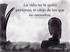 La vida no te quita personas, te aleja de las que no necesitas!