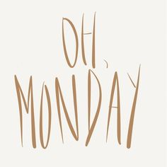 Oh, Monday