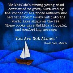 """You Are Not Alone."" – Roald Dahl, Matilda"