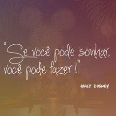 <p></p><p>Se você pode sonhar, você pode fazer! (Walt…