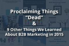 "Proclaiming Things ""Dead"" And 9 Other Things We Learned About Marketing In 2015 In 2015, Success, Marketing, Learning, Studying, Teaching, Onderwijs"