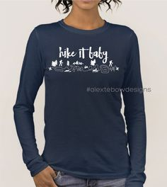 Hiking t-shirt, Hike it Baby, custom t-shirt designs - Alex Tebow Designs