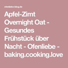 Apfel-Zimt Overnight Oat - Gesundes Frühstück über Nacht - Ofenliebe - baking.cooking.love