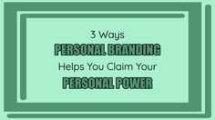 3 ways #personalbranding helps you claim your personal power