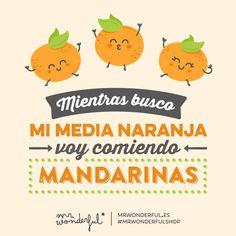 Mientras busco mi media naranja voy comiendo mandarinas ❤