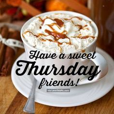 Have A Sweet Thursday Friends good morning thursday thursday quotes happy thursday thursday quote happy thursday quote thursday quotes for friends thursday coffee quotes sweet thursday quotes Good Morning Thursday, Good Morning Ladies, Good Morning Coffee, Good Morning Good Night, Good Morning Images, Good Morning Quotes, Morning Sayings, Morning Memes, Night Quotes