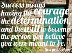 Determination + Courage = Success