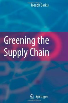 Greening the Supply Chain by Joseph Sarkis. $159.00. Publisher: Springer; Softcover reprint of hardcover 1st ed. 2006 edition (October 13, 2010). Publication: October 13, 2010