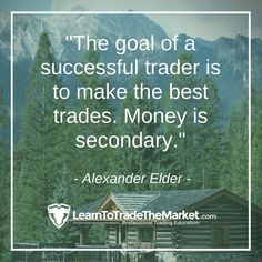 """TRADING QUOTE - """"The goal of a successful trader is to make the best trades. Money is secondary."""" – Alexander Elder.  Please Like & Leave A Comment For More Trading Education visit http://www.learntotradethemarket.com  #nialfuller #learntotradethemarket #priceaction #forextrading #forex #trading"""