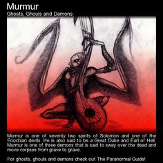 "Murmur. ""In human form he teaches Philosophy in a harsh grating voice, and can oblige the souls of the deceased to appear before the conjurer to answer every desired question."" Read more here: http://www.theparanormalguide.com/blog/murmur"
