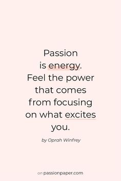 Passion Quote by Oprah ✰ Explore 22 amazing quotes about passion! Like Passion is energy. Feel the power that comes from focusing on what excites you. A quote by Oprah Winfrey. Click through to explore all quotes for success & words to live by. Oprah Winfrey, Success Words, Success Quotes, Motivacional Quotes, Words Quotes, Bible Quotes, Value Quotes, Witch Quotes, Media Quotes