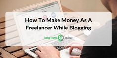 How To Make Money As A Freelancer While Blogging Growth Hacking, Earn Money Online, Work On Yourself, Insight, Blogging, How To Make Money, Paradise, Campaign, Content