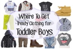 Beauty and the Pleats | Where To Get Trendy Clothing for Toddler Boys: 14 Stylish Stores To Choose From • Beauty and the Pleats