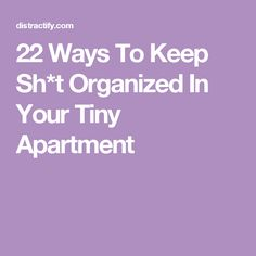 22 Ways To Keep Sh*t Organized In Your Tiny Apartment