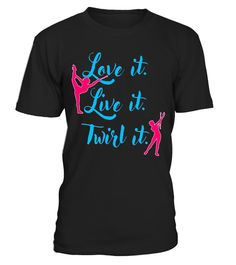 """# Love It Live It Twirl It Shirt Baton Twirling Athlete Gift .  Special Offer, not available in shops      Comes in a variety of styles and colours      Buy yours now before it is too late!      Secured payment via Visa / Mastercard / Amex / PayPal      How to place an order            Choose the model from the drop-down menu      Click on """"Buy it now""""      Choose the size and the quantity      Add your delivery address and bank details      And that's it!      Tags: Adorable and cute…"""
