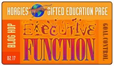Executive Function (EF) Skills. We all want 'em, but who's got 'em? How did we grow them? And how can we shared them with our organizationally challenged gifted kids?? Join the Hoagies' Gifted Blog Hop team for lots of great ideas, whether your gifted child is a preschooler or a post-schooler (a.k.a. adult). You can always improve Executive Function Skills!