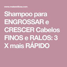 Shampoo para ENGROSSAR e CRESCER Cabelos FINOS e RALOS: 3 X mais RÁPIDO Healthy Shampoo, Natural Shampoo, Gisele, Kefir, Better Life, Hair Hacks, Hair Tips, Hair Ideas, Salons