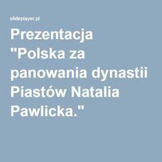 """Prezentacja """"Polska za panowania dynastii Piastów Natalia Pawlicka."""""""