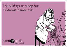 I should go to sleep but Pinterest needs me.