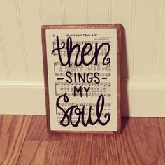 Do with different font on barn wood or canvas Wood Block Crafts, Diy Wood Projects, Wood Crafts, Sheet Music Crafts, Hymn Art, Crafts To Make, Diy Crafts, Christmas Paintings On Canvas, Then Sings My Soul