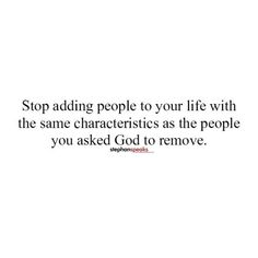 Image may contain: text that says 'Stop adding people to your life with the same characteristics as the people you asked God to remove. Worship Songs Lyrics, Worship Quotes, Encouraging Bible Verses, Scripture Quotes, Bible Scriptures, Like Quotes, Motivational Quotes For Life, Words Of Hope, Religious Quotes
