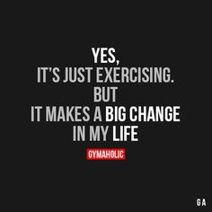 Yes It's Just ExercisingBut it makes a big change in my life.http://www.gymaholic.co