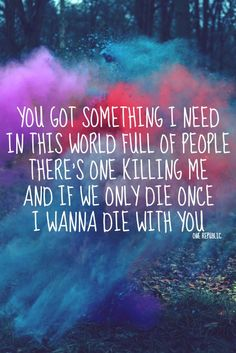 "Something I Need - One Republic ""If we only live once, I wanna live with you..."""
