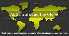 The Autism around the Globe website is a place for contributors around the world to share compelling personal stories about autism in an attempt to enhance our understanding of how autism is viewed and experienced across cultures. Please share your story!