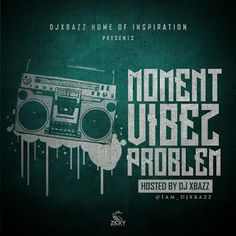 """MIXTAPE: Djxbazz - Moment Vibez Problem 