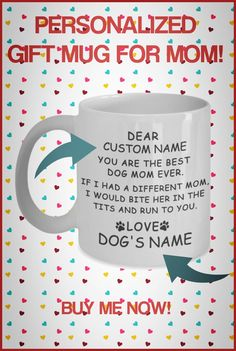 Need a fun cute gift for Mom? These fun mugs are perfect for Birthdays or Mother's Day! Some can be personalized with name of Mom and/or Cat or Dog. Gifts In A Mug, Gifts For Mom, Mom Mug, Good Buddy, Dog Names, Dog Mom, Cute Gifts, Best Dogs, Birthdays