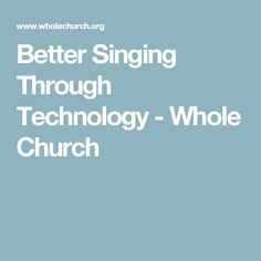 Better Singing Through Technology - Whole Church