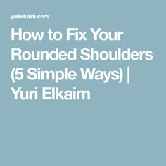 How to Fix Your Rounded Shoulders (5 Simple Ways) | Yuri Elkaim