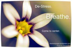 De-Stress. Breathe. Come to center.