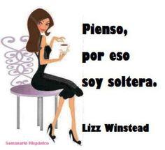 """Pienso, por eso soy soltera"". Lizz Winstead"
