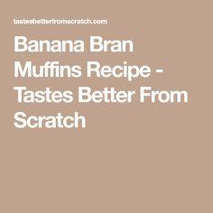 Banana Bran Muffins Recipe - Tastes Better From Scratch