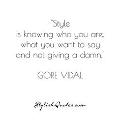 Style is knowing who you are... For more fashion quotes go to stylishquotes.com