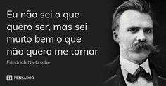 Eu não sei o que quero ser, mas sei muito bem o que não quero me tornar — Friedrich Nietzsche Friedrich Nietzsche, Nietzsche Quotes, Inspirational Phrases, Some Words, Decir No, Favorite Quotes, Psychology, Knowledge, Wisdom