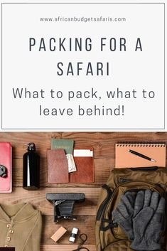 Whether you're going on proper safari or just roughing it in the bush, this guide will ensure you don't pack the whole house and only take the things you really need!