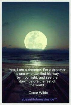 """""""Yes: I am a dreamer. For a dreamer is one who can only find his way by moonlight, and his punishment is that he sees the dawn before the rest of the world. Oscar Wilde, Beautiful Moon, Beautiful Words, Moon Quotes, Life Quotes, Great Quotes, Inspirational Quotes, Moon Lovers, Am Meer"""