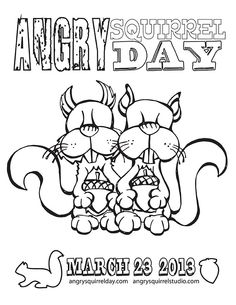 Angry Squirrel Day is celebrated March 23rd and serves to recognized those Angry Squirrels that torment, terrorize and entertain our canine kids.   Celebrate the day with this Angry Squirrel Coloring Page.