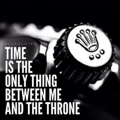 Time is the only thing between me and the throne