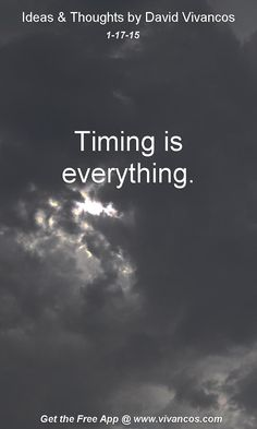 """January 17th 2015 Idea, """"Timing is everything."""" https://www.youtube.com/watch?v=Rqow3JNn_YE"""