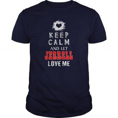 I Love JERRELL Keep calm and let love me Tshirt T shirts
