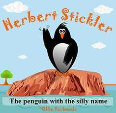 Herbert Stickler - the penguin with the silly name: A children's book for ages 3 - 6 (Fun children's story books. Children's story books vol 1)